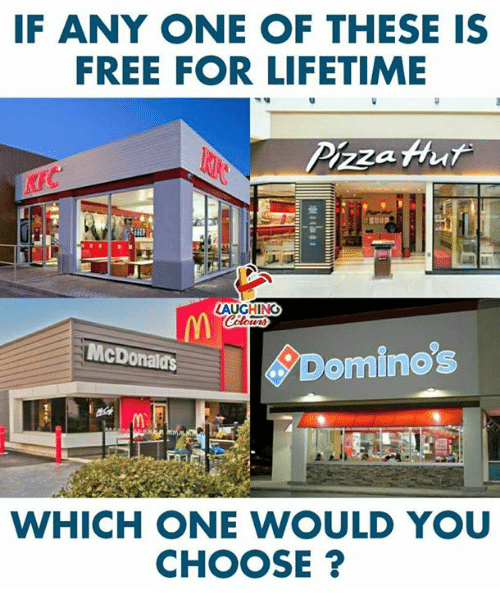 Domino's, Free, and Lifetime: IF ANY ONE OF THESE IS  FREE FOR LIFETIME  LAUGHING  Domino's  WHICH ONE WOULD YOU  CHOOSE?