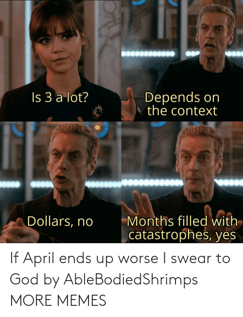 Dank, God, and Memes: If April ends up worse I swear to God by AbleBodiedShrimps MORE MEMES