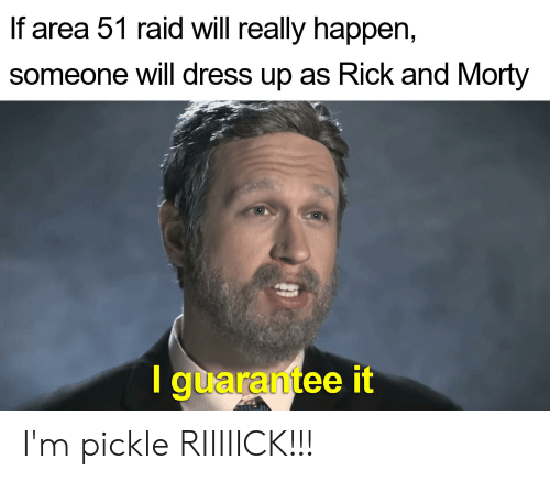 Rick and Morty, Dress, and Dank Memes: If area 51 raid will really happen,  someone will dress up as Rick and Morty  I guarantee it I'm pickle RIIIIICK!!!