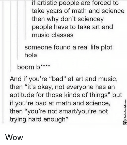 If Artistic People Are Forced to Take Years of Math and Science Then ...