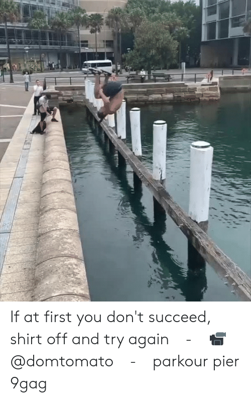 9gag, Memes, and Parkour: If at first you don't succeed, shirt off and try again⠀ -⠀ 📹@domtomato⠀ -⠀ parkour pier 9gag
