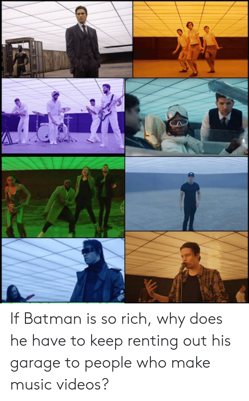 Batman, Dank, and Music: If Batman is so rich, why does he have to keep renting out his garage to people who make music videos?