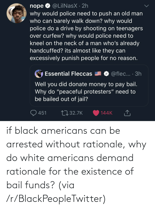 Blackpeopletwitter, Black, and White: if black americans can be arrested without rationale, why do white americans demand rationale for the existence of bail funds? (via /r/BlackPeopleTwitter)
