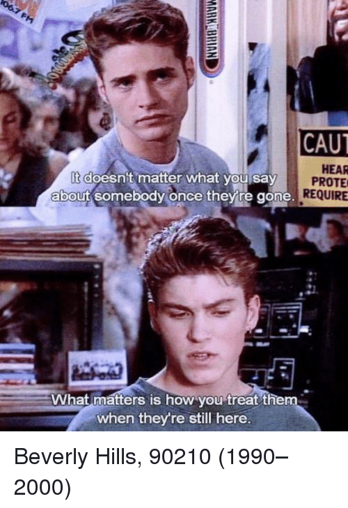 if caut hear doesnt matter what you say prote require 20803828 ✅ 25 best memes about beverly hills 90210 beverly hills 90210