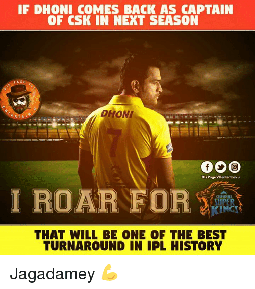 Memes, Best, and History: IF DHONI COMES BACK AS CAPTAIN  OF CSK IN NEXT SEASON  PAGE  DHONI  ERTAA  Dis Page VII entertain u  I ROAR FOR  THAT WILL BE ONE OF THE BEST  TURNAROUND IN IPL HISTORY Jagadamey 💪