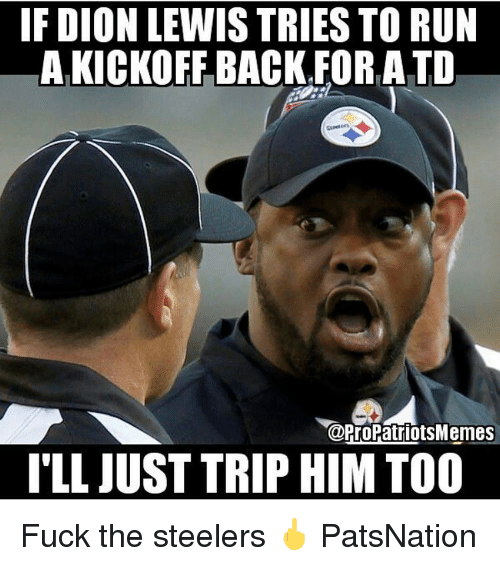 if dion lewis tries to run aikickoff back for atd 12256827 25 best fuck the steelers memes steelers fan memes
