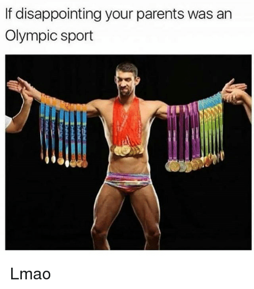 Funny, Lmao, and Parents: If disappointing your parents was an  Olympic sport Lmao
