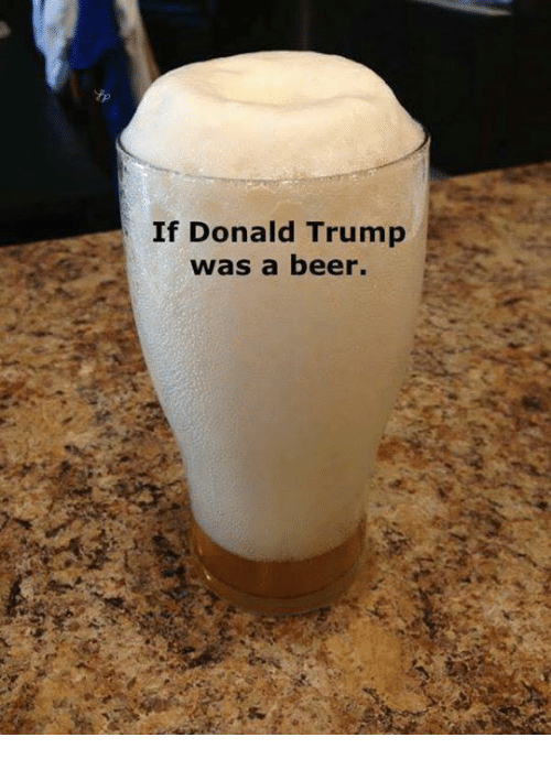 Beer, Donald Trump, and Trump: If Donald Trump  was a beer.