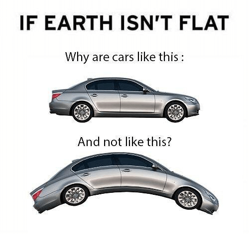 Cars, Earth, and Dank Memes: IF EARTH ISN'T FLAT  Why are cars like this  And not like this?