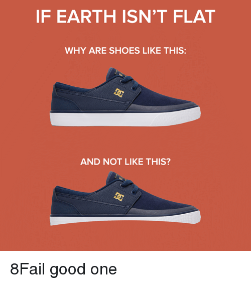 If The Earth Aint Flat Why Are Shoes Like This