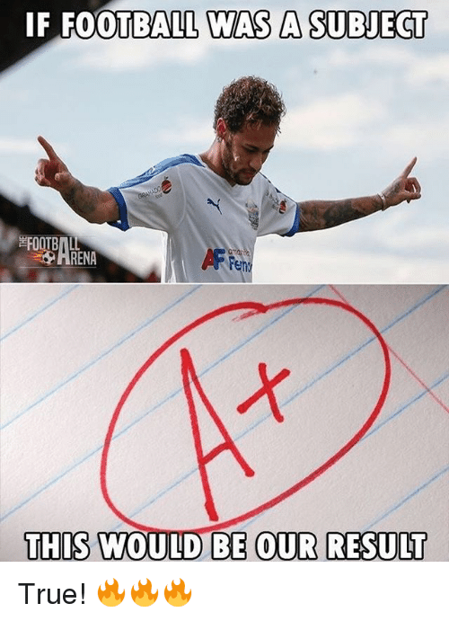 Football, Memes, and True: IF FOOTBALL WAS A SUBJECT  RENA  THIS WOULD BE OUR RESULT True! 🔥🔥🔥