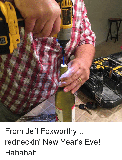 Memes, Jeff Foxworthy, and 🤖: if From Jeff Foxworthy... redneckin' New Year's Eve! Hahahah