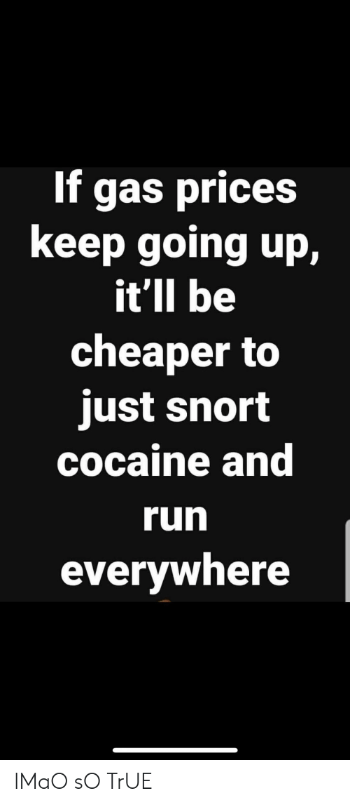 Gas Price Near Me >> If Gas Prices Keep Going Up It Ll Be Cheaper To Just Snort Cocaine