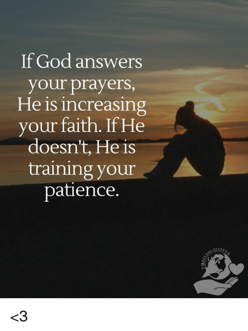 If God Answers Your Prayers He Is Increasing Your Faith If He Doesn