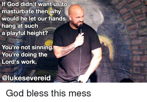 For God help me with masturbation sorry, that