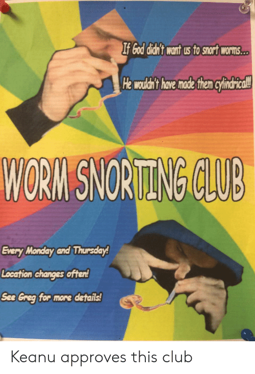 If God Didn't Wart Us to Snort Worms H Wod't Have Made Then