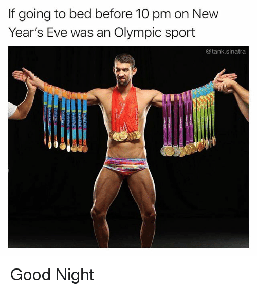Funny, Good, and Eve: If going to bed before 10 pm on New  Year's Eve was an Olympic sport  @tank.sinatra Good Night