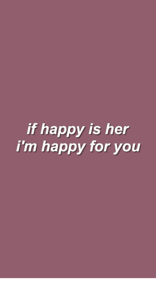 i m happy for you