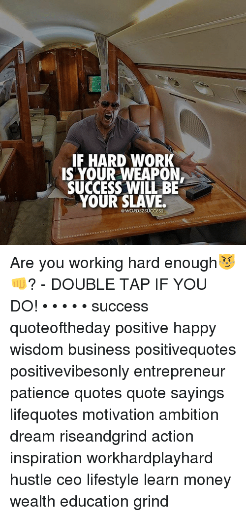 If Hard Work S Your Weapon Success Will Be Your Slave Are You
