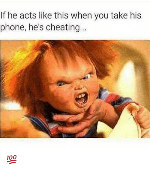 Memes, 🤖, and Acting Like This: If he acts like this when you take his  phone, he's cheating... 💯