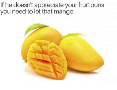 If He Doesn't Appreciate Your Fruit Puns You Need to Let ... | 500 x 386 png 63kB