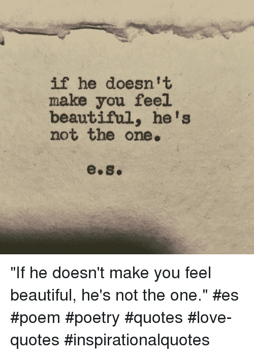 If He Doesnt Make You Feel Beautiful Hes Not The One Es If He