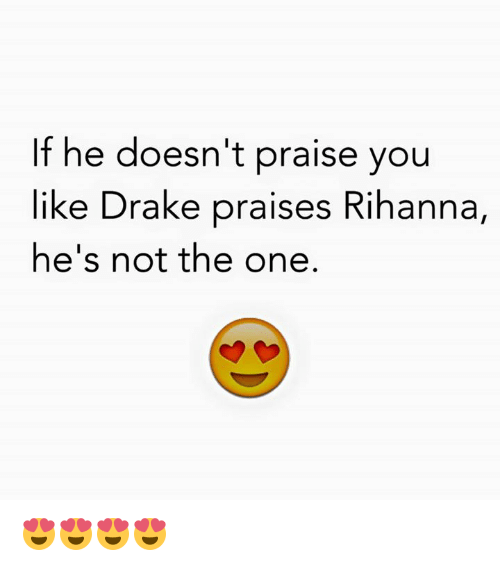 7d109aba11d If He Doesn t Praise You Like Drake Praises Rihanna He s Not the One ...
