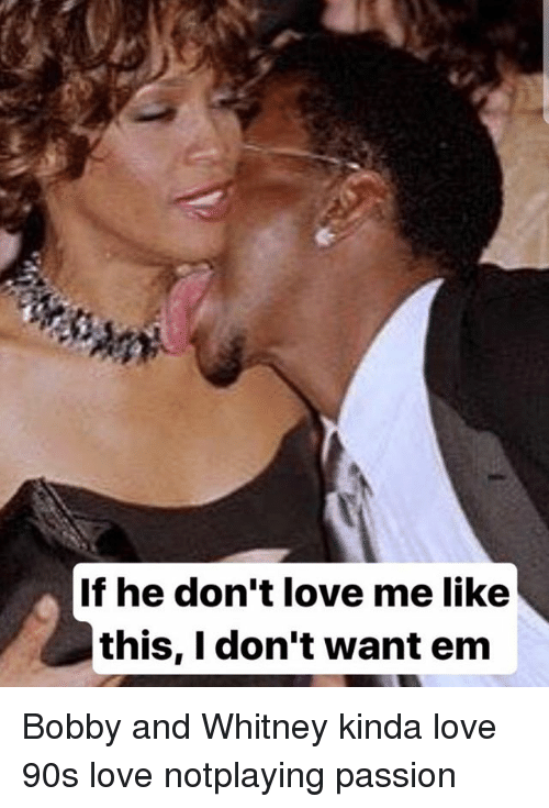 if he dont love me like this i dont want 24687457 if he don't love me like this i don't want em bobby and whitney
