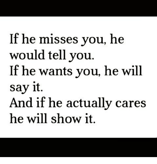 How can you tell he misses you