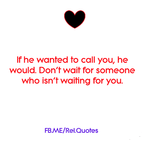 If He Wanted To Call You He Would Dont Wait For Someone Who Isnt