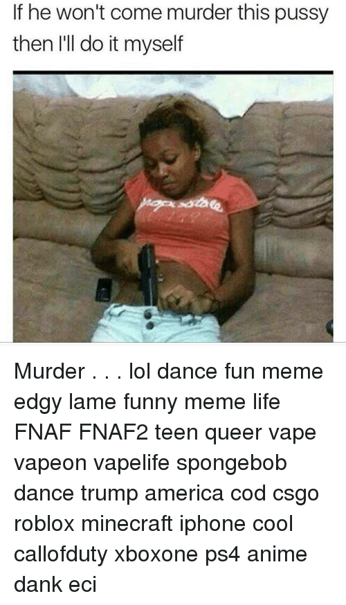 if he wont come murder this pussy then ill do 12558438 ✅ 25 best memes about spongebob dancing spongebob dancing memes