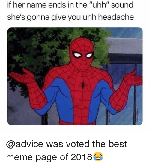"Advice, Meme, and Memes: if her name ends in the ""uhh"" sound  she's gonna give you uhh headache @advice was voted the best meme page of 2018😂"