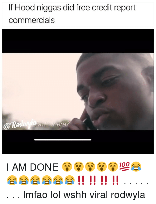 Funny, Lol, and Wshh: If Hood niggas did free credit report  commercials  gduran here? I AM DONE 😵😵😵😵😵💯😂😂😂😂😂😂😂‼️‼️‼️‼️ . . . . . . . . lmfao lol wshh viral rodwyla