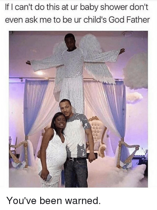 if i cant do this at ur baby shower dont 7853745 ✅ 25 best memes about god father god father memes,Child Of God Meme