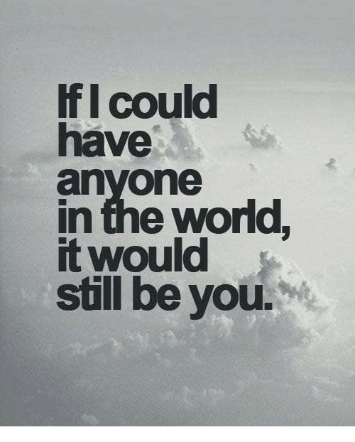 I Could Love You Quotes: If I Could Have Anyone In The World It Would Still Be You