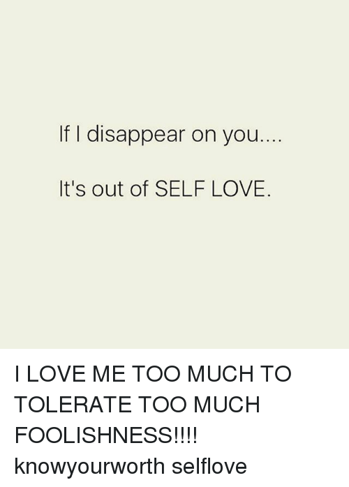 if i disappear on you its out of self love 27098386 if i disappear on you it's out of self love i love me too much to