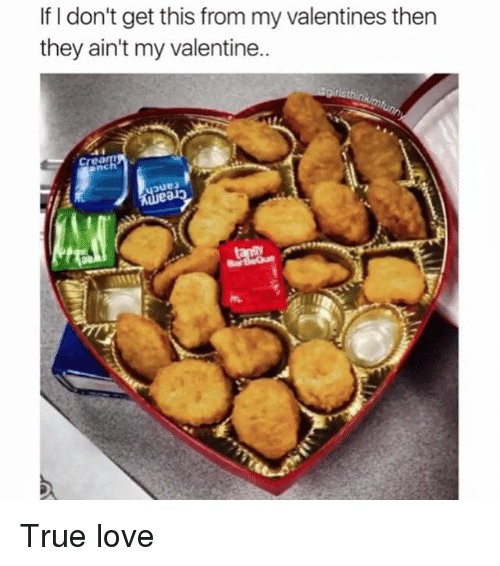 Love, True, and Hood: If I don't get this from my valentines then  they ain't my valentine..  anc  ue」  ealo True love