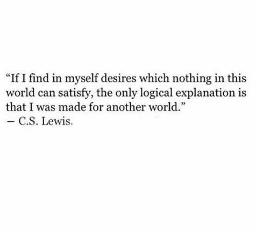 If I Find In Myself Desires Which Nothing In This World Can Satisfy