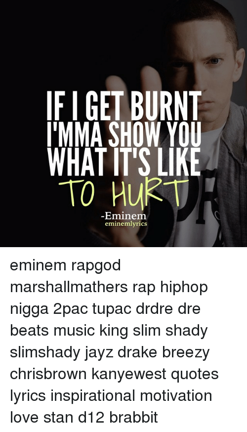 If I GET BURNT l'MMA SHOW YOU WHAT IT'S LIKE TOHUK Eminem