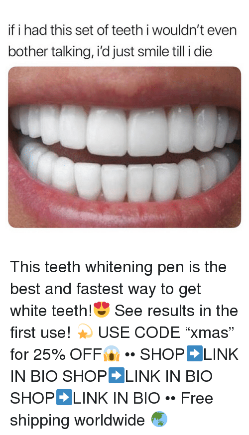 """Best, Free, and Smile: if i had this set of teeth i wouldn't even  bother talking, i'd just smile till i die This teeth whitening pen is the best and fastest way to get white teeth!😍 See results in the first use! 💫 USE CODE """"xmas"""" for 25% OFF😱 •• SHOP➡️LINK IN BIO SHOP➡️LINK IN BIO SHOP➡️LINK IN BIO •• Free shipping worldwide 🌏"""
