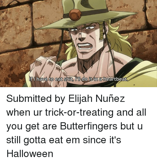 if i have to eat shit do it inta heartbeat 5820752 ✅ 25 best memes about butterfinger butterfinger memes