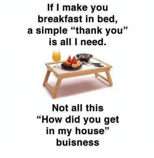 If i make you breakfast in bed a simple thank you is all i for I want to build my house