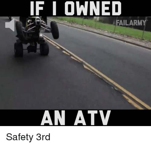 if i owned failarmy an atv safety 3rd 15856160 if i owned failarmy an atv safety 3rd meme on me me