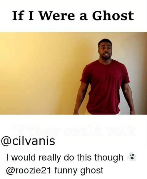 if i were a ghost cacilvanis i would really do 19129127 ✅ 25 best memes about funny ghost funny ghost memes