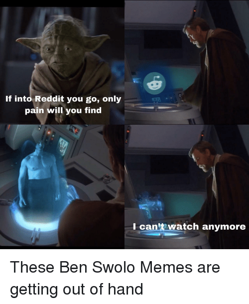 Memes, Reddit, and Watch: If into Reddit you go, only  pain will you find  I can't watch anymore <p>These Ben Swolo Memes are getting out of hand</p>