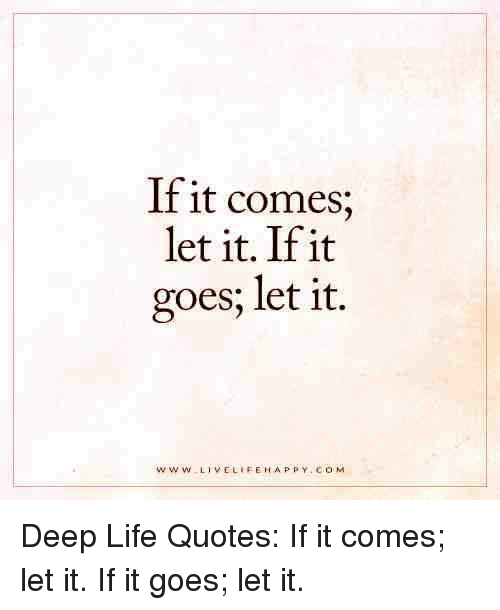If It Comes Let It if It Goes Let It Deep Life Quotes if It ...