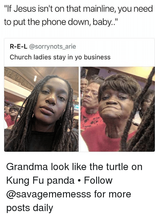 """Church, Grandma, and Jesus: """"If Jesus isn't on that mainline, you need  to put the phone down, baby..""""  R-E-L @sorrynots arie  Church ladies stay in yo business Grandma look like the turtle on Kung Fu panda • Follow @savagememesss for more posts daily"""