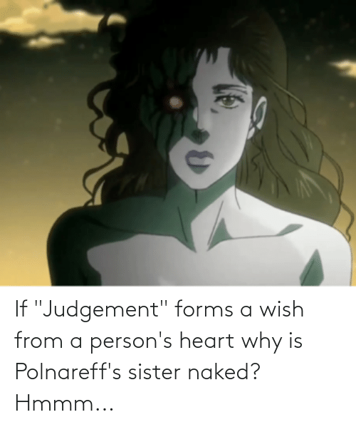 """Heart, Naked, and Why: If """"Judgement"""" forms a wish from a person's heart why is Polnareff's sister naked? Hmmm..."""