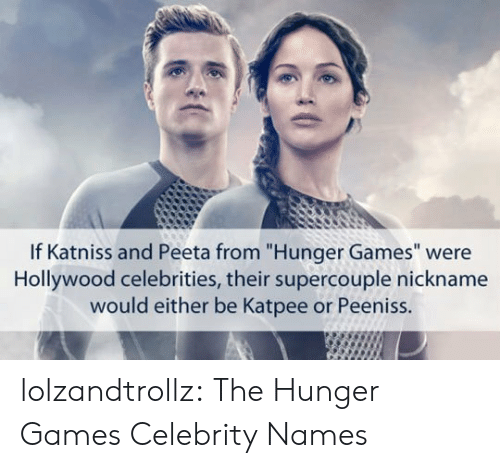 "The Hunger Games, Tumblr, and Blog: If Katniss and Peeta from ""Hunger Games"" were  Hollywood celebrities, their supercouple nickname  would either be Katpee or Peeniss. lolzandtrollz:  The Hunger Games Celebrity Names"