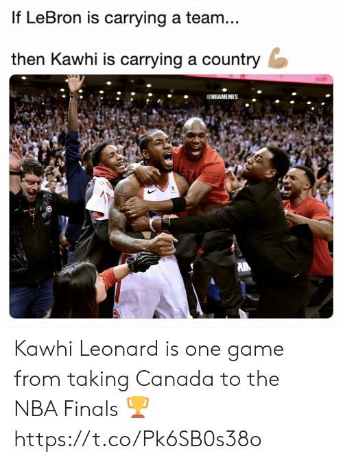Finals, Memes, and Nba: If LeBron is carrying a team  then Kawhi is carrying a country  ONBAMEMES Kawhi Leonard is one game from taking Canada to the NBA Finals 🏆 https://t.co/Pk6SB0s38o